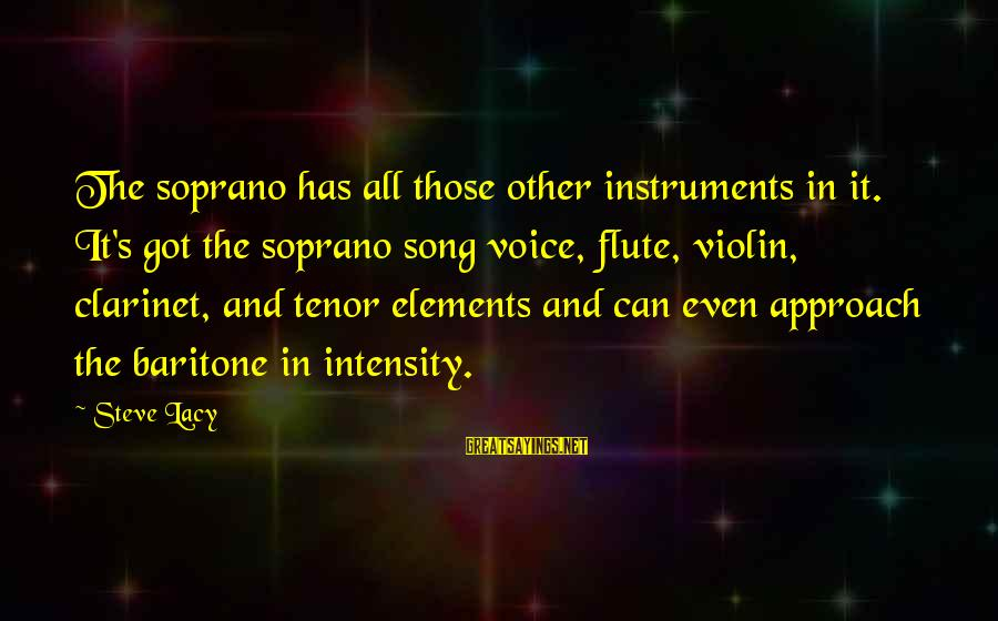 Baritone Sayings By Steve Lacy: The soprano has all those other instruments in it. It's got the soprano song voice,