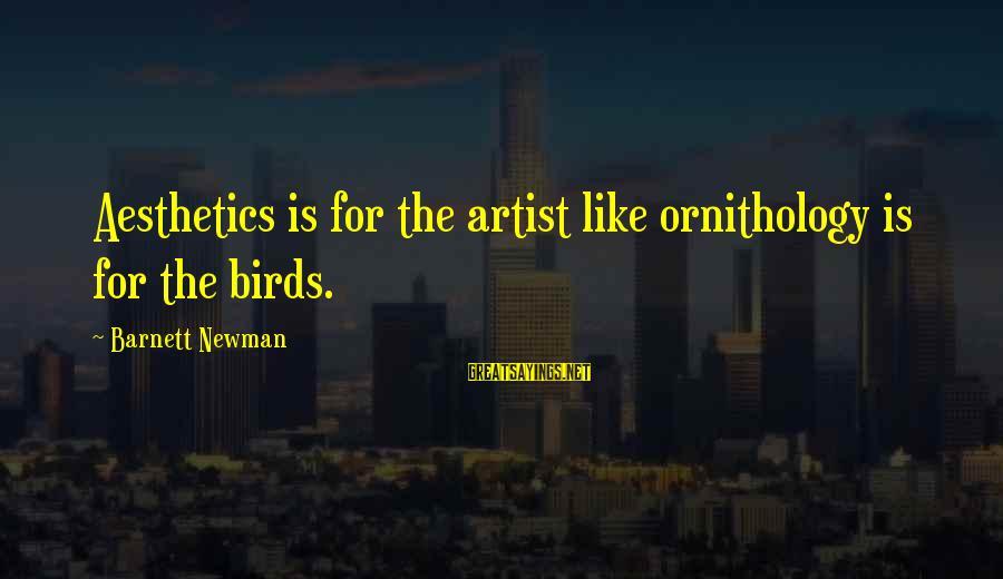 Barnett Newman Sayings By Barnett Newman: Aesthetics is for the artist like ornithology is for the birds.