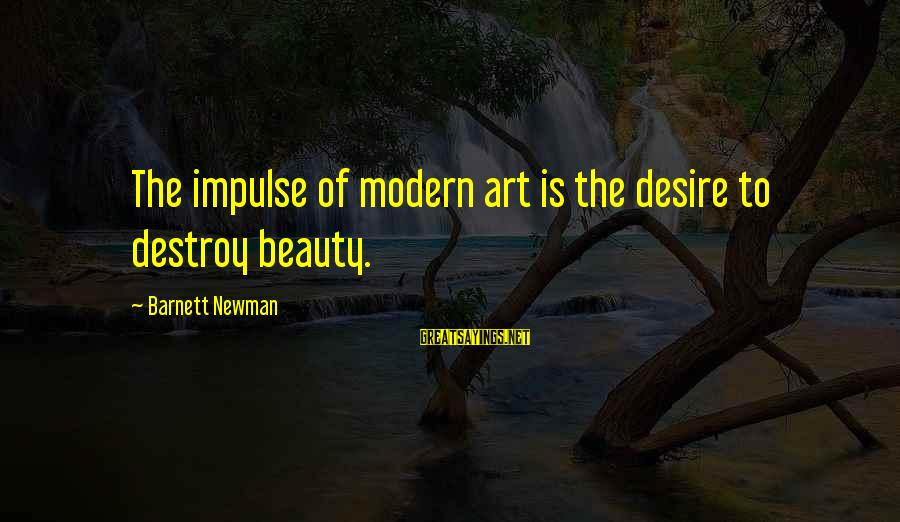 Barnett Newman Sayings By Barnett Newman: The impulse of modern art is the desire to destroy beauty.