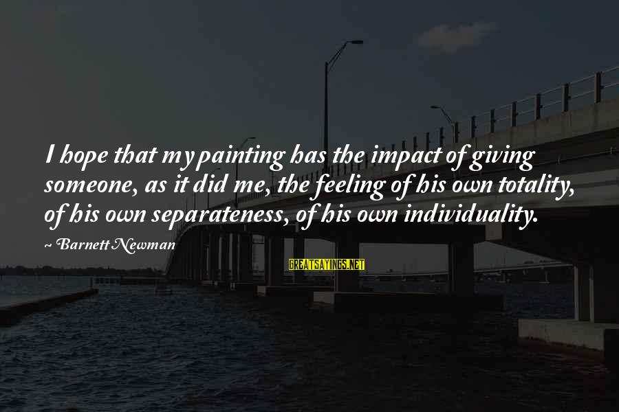 Barnett Newman Sayings By Barnett Newman: I hope that my painting has the impact of giving someone, as it did me,