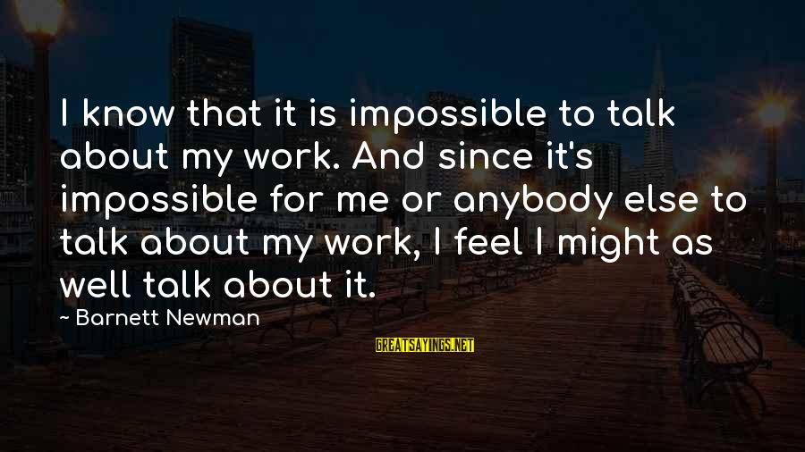 Barnett Newman Sayings By Barnett Newman: I know that it is impossible to talk about my work. And since it's impossible