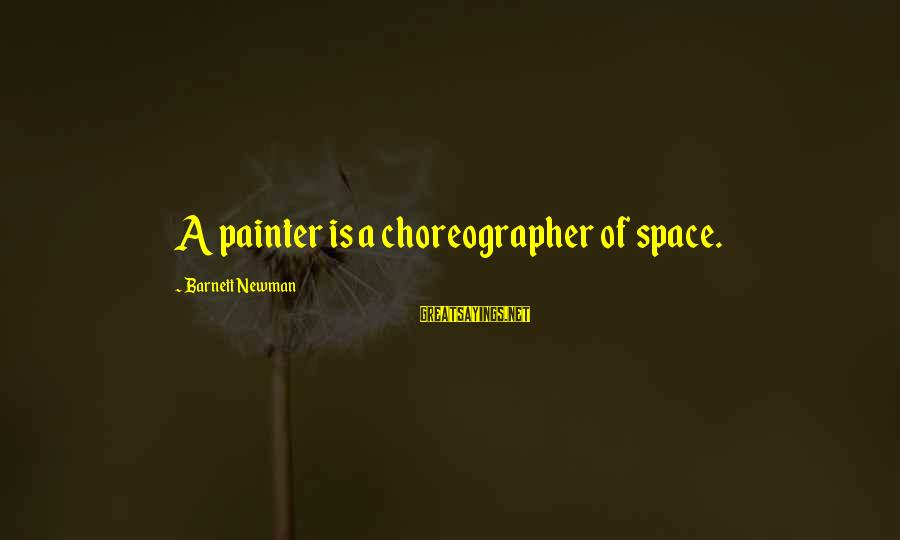 Barnett Newman Sayings By Barnett Newman: A painter is a choreographer of space.