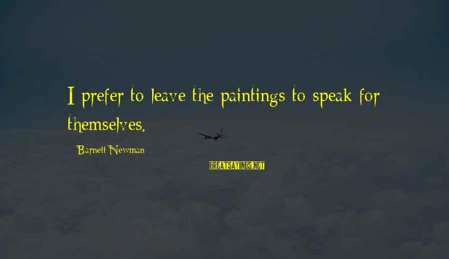 Barnett Newman Sayings By Barnett Newman: I prefer to leave the paintings to speak for themselves.