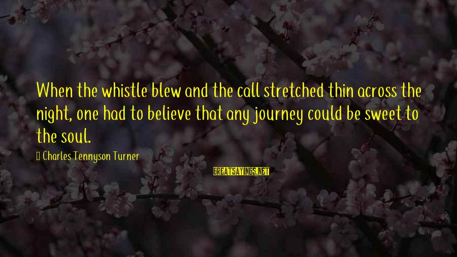 Barnett Newman Sayings By Charles Tennyson Turner: When the whistle blew and the call stretched thin across the night, one had to