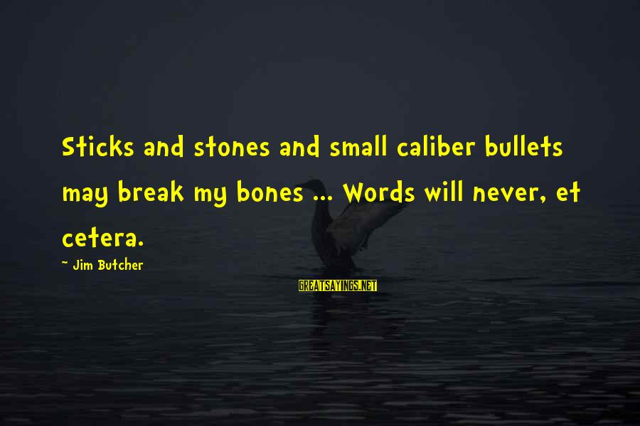 Barnett Newman Sayings By Jim Butcher: Sticks and stones and small caliber bullets may break my bones ... Words will never,