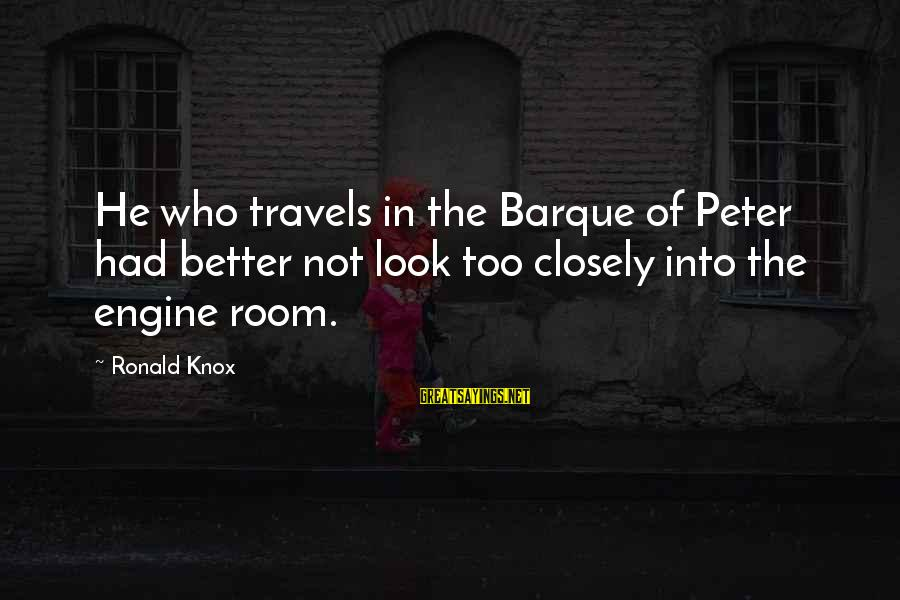 Barque Sayings By Ronald Knox: He who travels in the Barque of Peter had better not look too closely into