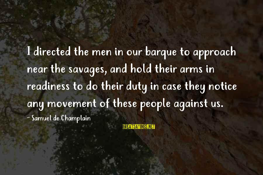 Barque Sayings By Samuel De Champlain: I directed the men in our barque to approach near the savages, and hold their