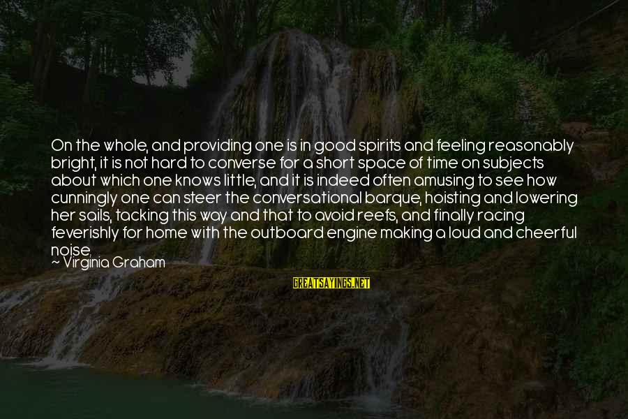 Barque Sayings By Virginia Graham: On the whole, and providing one is in good spirits and feeling reasonably bright, it