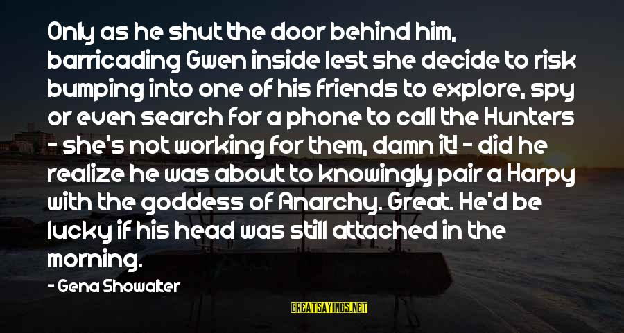 Barricading Sayings By Gena Showalter: Only as he shut the door behind him, barricading Gwen inside lest she decide to