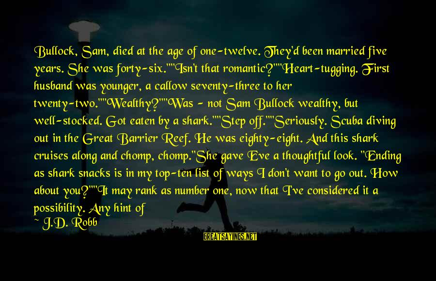 Barrier Reef Sayings By J.D. Robb: Bullock, Sam, died at the age of one-twelve. They'd been married five years. She was