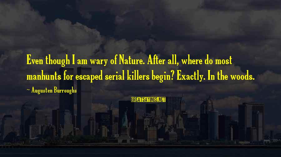 Barry Allen And Felicity Smoak Sayings By Augusten Burroughs: Even though I am wary of Nature. After all, where do most manhunts for escaped