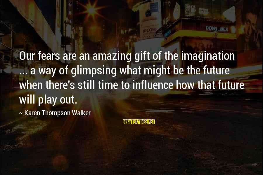 Barry Allen And Felicity Smoak Sayings By Karen Thompson Walker: Our fears are an amazing gift of the imagination ... a way of glimpsing what
