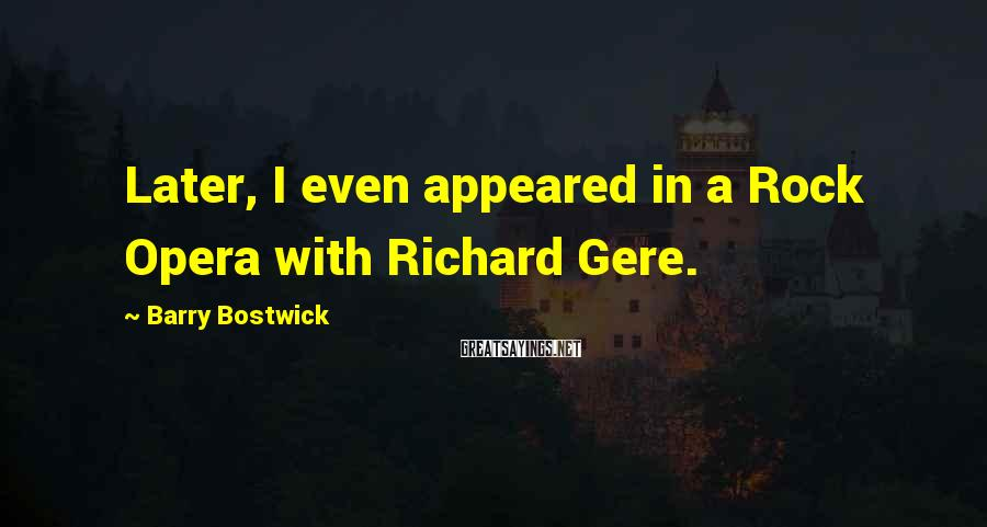 Barry Bostwick Sayings: Later, I even appeared in a Rock Opera with Richard Gere.