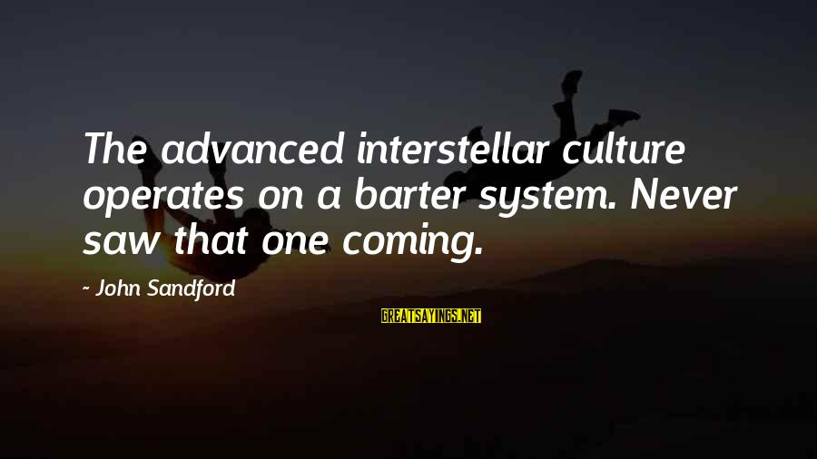 Barter Sayings By John Sandford: The advanced interstellar culture operates on a barter system. Never saw that one coming.
