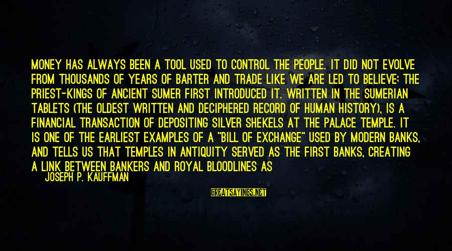 Barter Sayings By Joseph P. Kauffman: Money has always been a tool used to control the people. It did not evolve