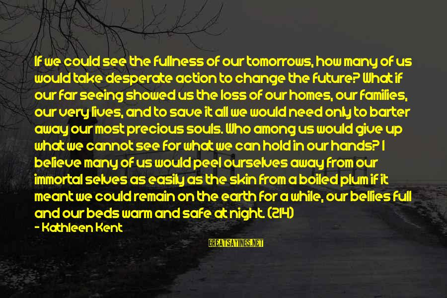 Barter Sayings By Kathleen Kent: If we could see the fullness of our tomorrows, how many of us would take