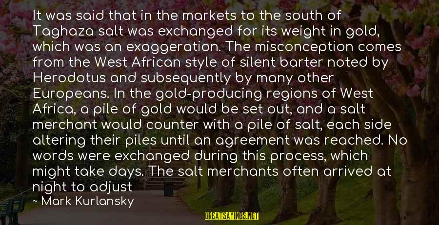 Barter Sayings By Mark Kurlansky: It was said that in the markets to the south of Taghaza salt was exchanged