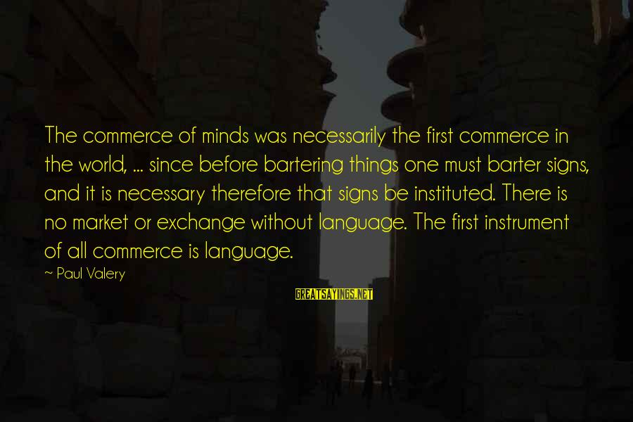 Barter Sayings By Paul Valery: The commerce of minds was necessarily the first commerce in the world, ... since before