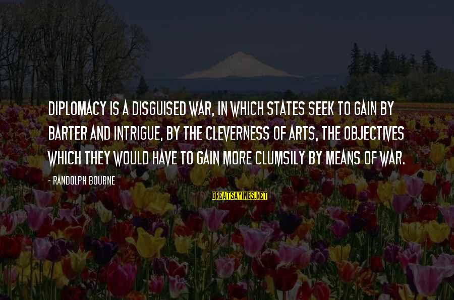 Barter Sayings By Randolph Bourne: Diplomacy is a disguised war, in which states seek to gain by barter and intrigue,