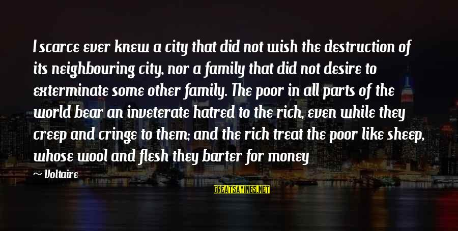Barter Sayings By Voltaire: I scarce ever knew a city that did not wish the destruction of its neighbouring