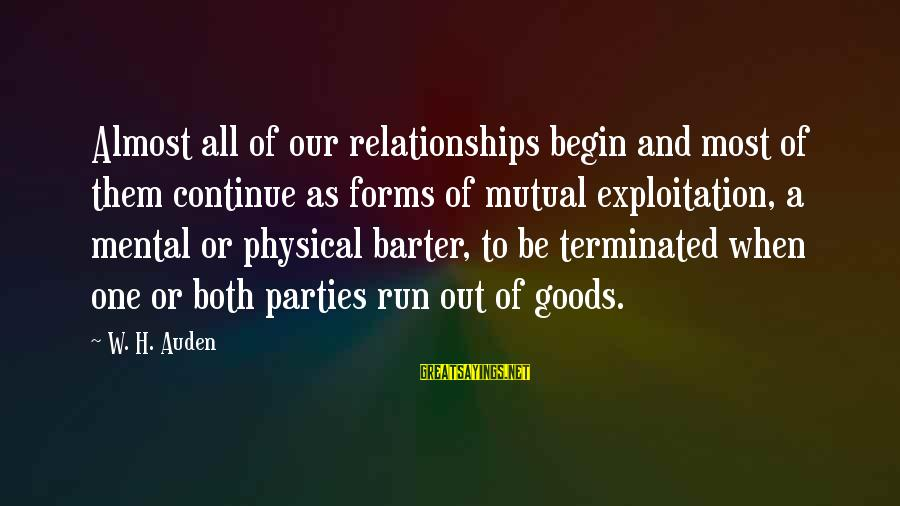 Barter Sayings By W. H. Auden: Almost all of our relationships begin and most of them continue as forms of mutual