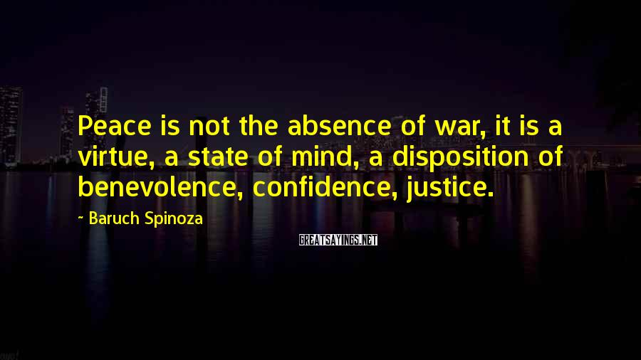 Baruch Spinoza Sayings: Peace is not the absence of war, it is a virtue, a state of mind,