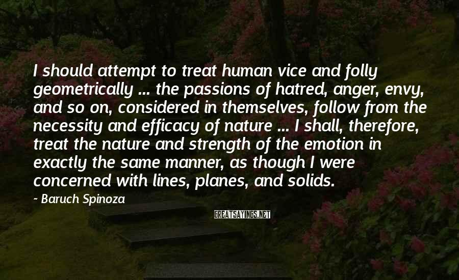 Baruch Spinoza Sayings: I should attempt to treat human vice and folly geometrically ... the passions of hatred,