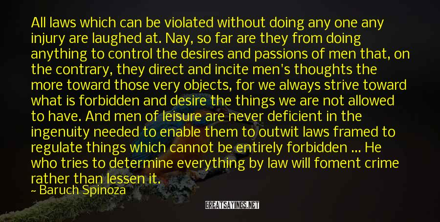 Baruch Spinoza Sayings: All laws which can be violated without doing any one any injury are laughed at.