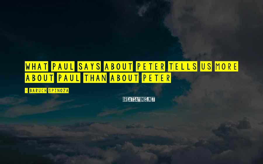 Baruch Spinoza Sayings: What Paul says about Peter tells us more about Paul than about Peter