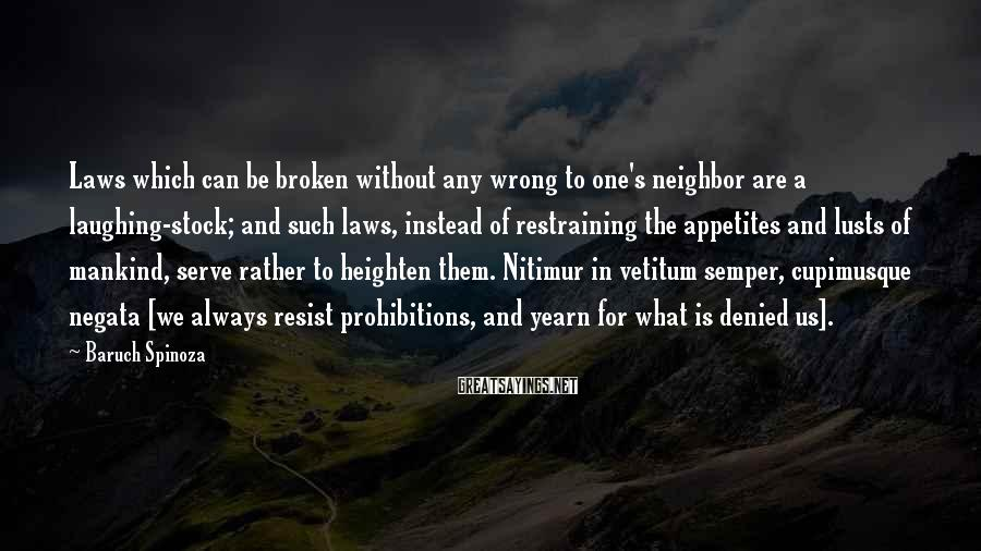 Baruch Spinoza Sayings: Laws which can be broken without any wrong to one's neighbor are a laughing-stock; and