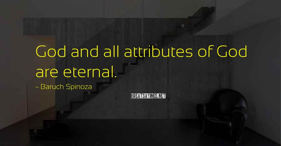 Baruch Spinoza Sayings: God and all attributes of God are eternal.