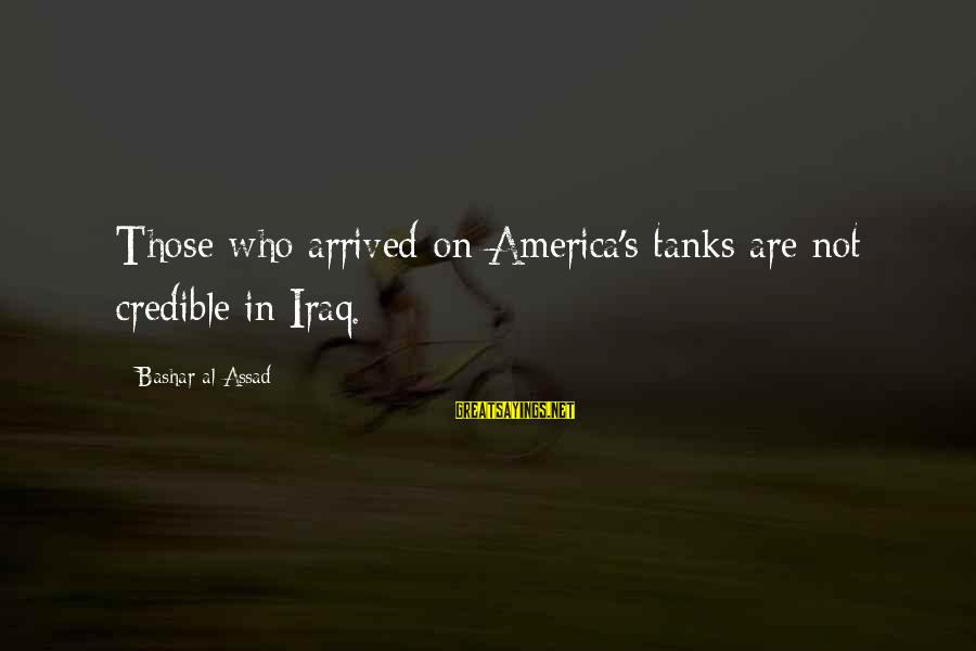 Bashar Sayings By Bashar Al-Assad: Those who arrived on America's tanks are not credible in Iraq.
