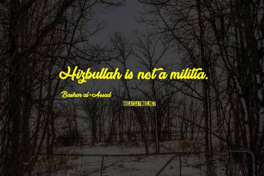 Bashar Sayings By Bashar Al-Assad: Hizbullah is not a militia.
