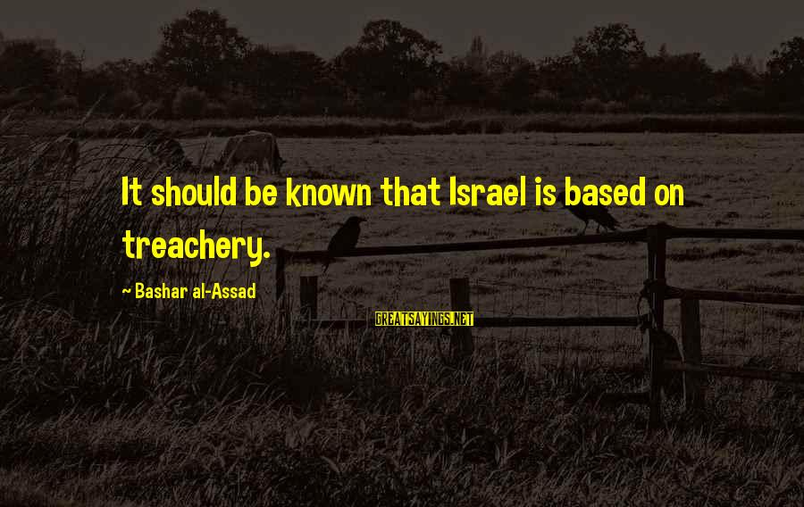 Bashar Sayings By Bashar Al-Assad: It should be known that Israel is based on treachery.