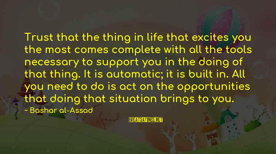 Bashar Sayings By Bashar Al-Assad: Trust that the thing in life that excites you the most comes complete with all