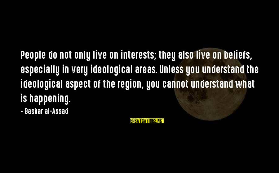 Bashar Sayings By Bashar Al-Assad: People do not only live on interests; they also live on beliefs, especially in very