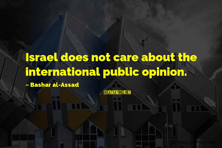 Bashar Sayings By Bashar Al-Assad: Israel does not care about the international public opinion.