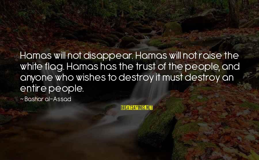 Bashar Sayings By Bashar Al-Assad: Hamas will not disappear. Hamas will not raise the white flag. Hamas has the trust