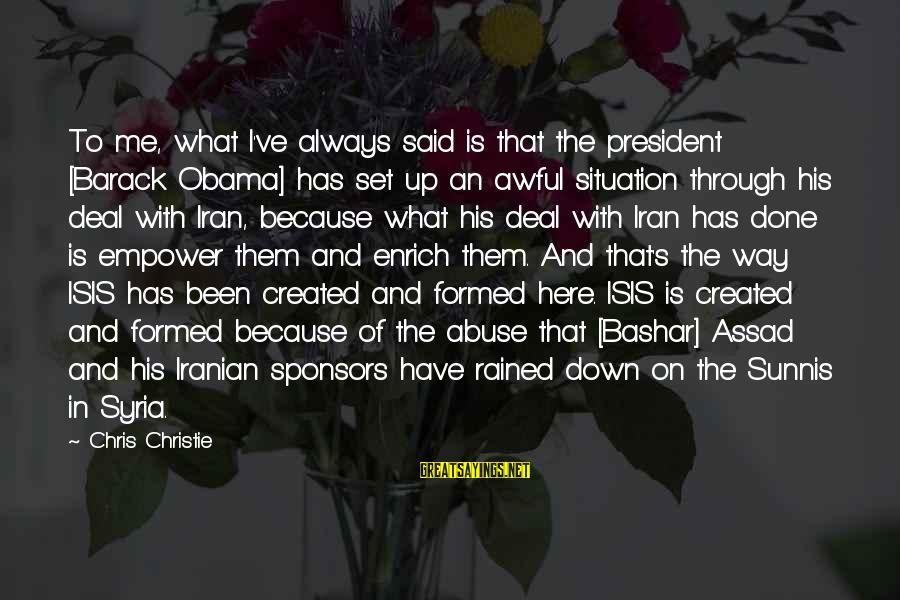 Bashar Sayings By Chris Christie: To me, what I've always said is that the president [Barack Obama] has set up