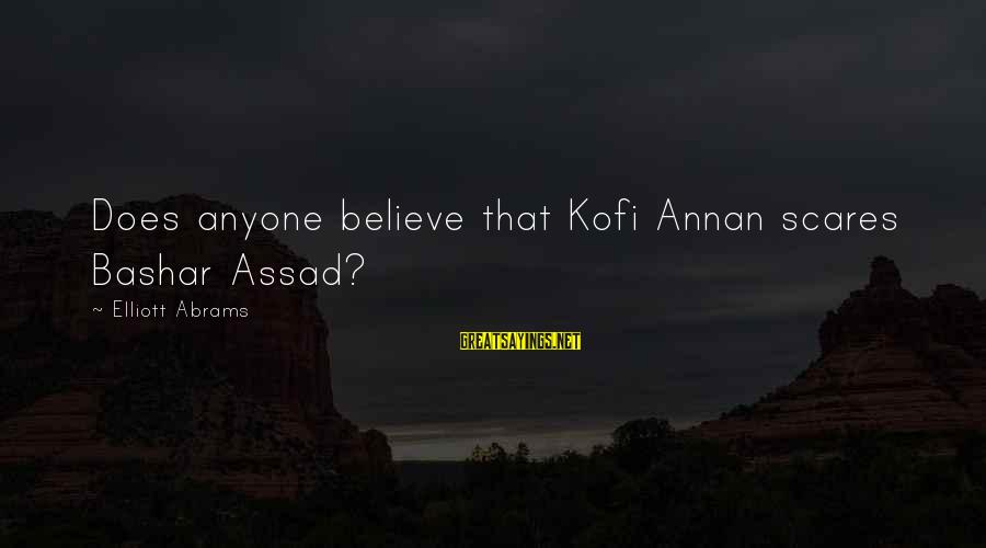 Bashar Sayings By Elliott Abrams: Does anyone believe that Kofi Annan scares Bashar Assad?