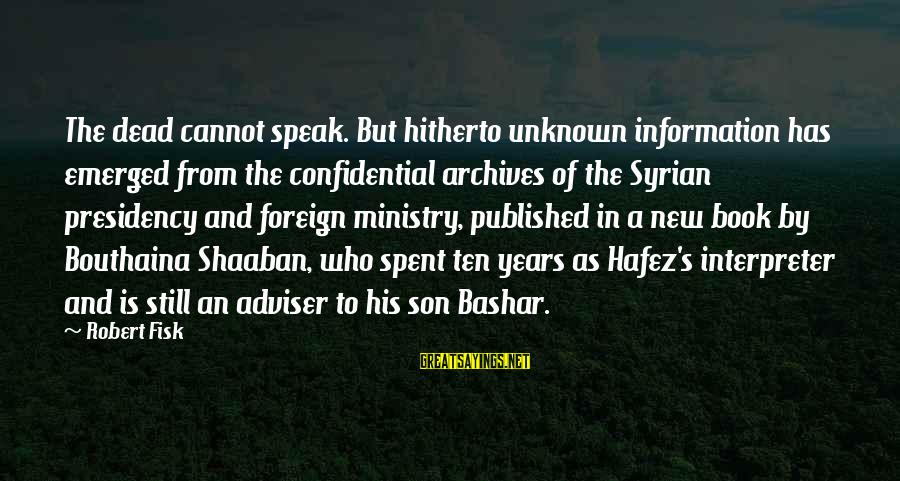 Bashar Sayings By Robert Fisk: The dead cannot speak. But hitherto unknown information has emerged from the confidential archives of