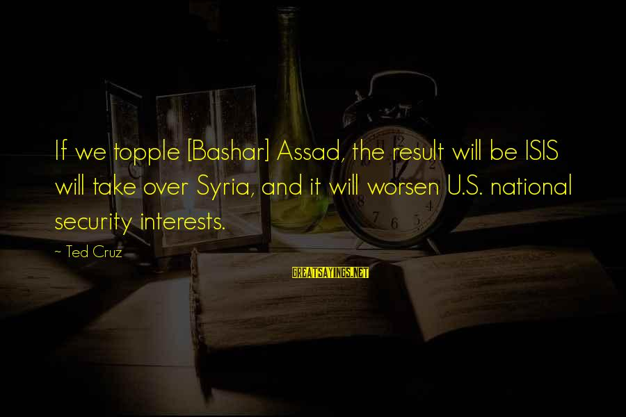 Bashar Sayings By Ted Cruz: If we topple [Bashar] Assad, the result will be ISIS will take over Syria, and