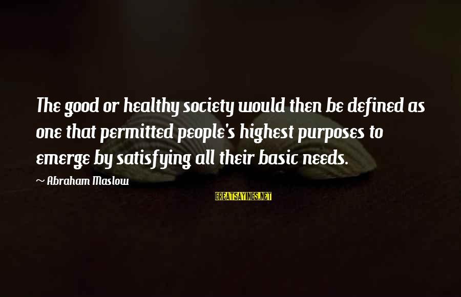 Basic People Sayings By Abraham Maslow: The good or healthy society would then be defined as one that permitted people's highest