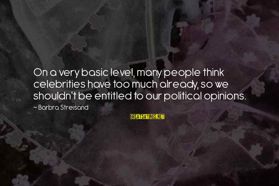 Basic People Sayings By Barbra Streisand: On a very basic level, many people think celebrities have too much already, so we