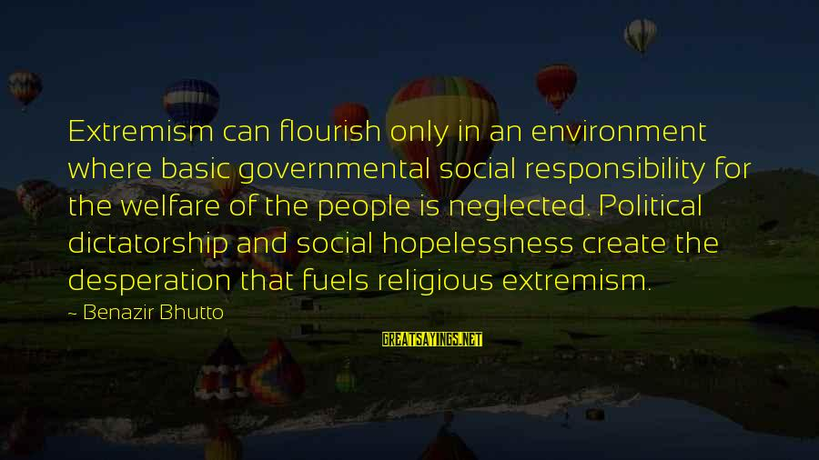 Basic People Sayings By Benazir Bhutto: Extremism can flourish only in an environment where basic governmental social responsibility for the welfare