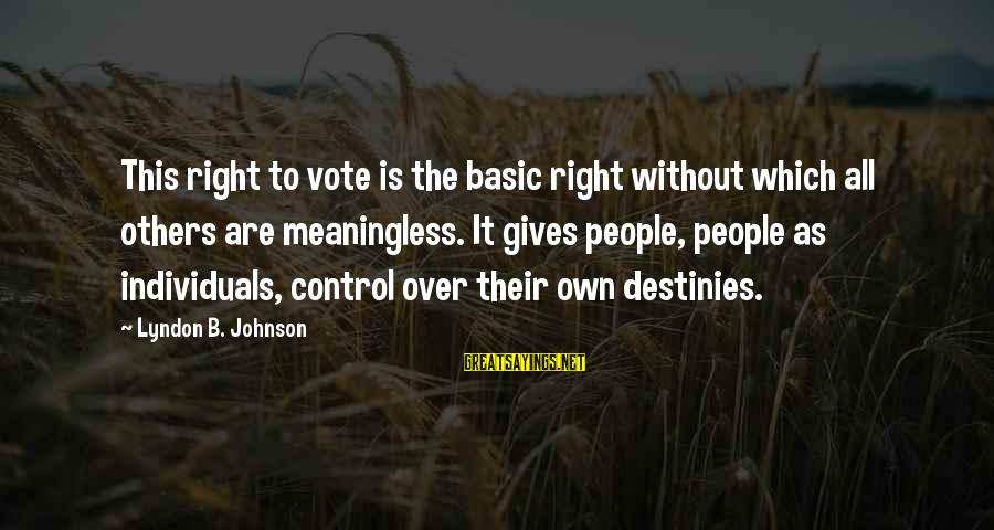 Basic People Sayings By Lyndon B. Johnson: This right to vote is the basic right without which all others are meaningless. It