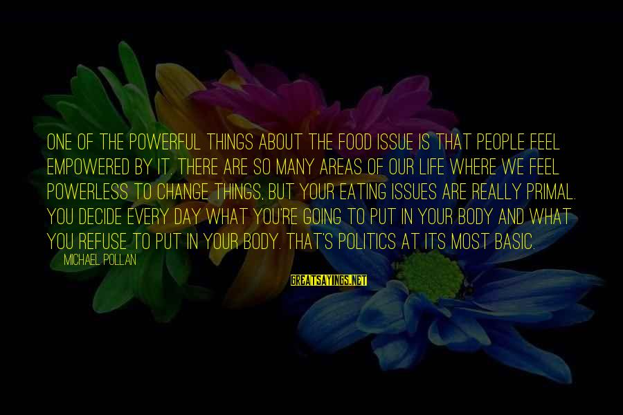 Basic People Sayings By Michael Pollan: One of the powerful things about the food issue is that people feel empowered by