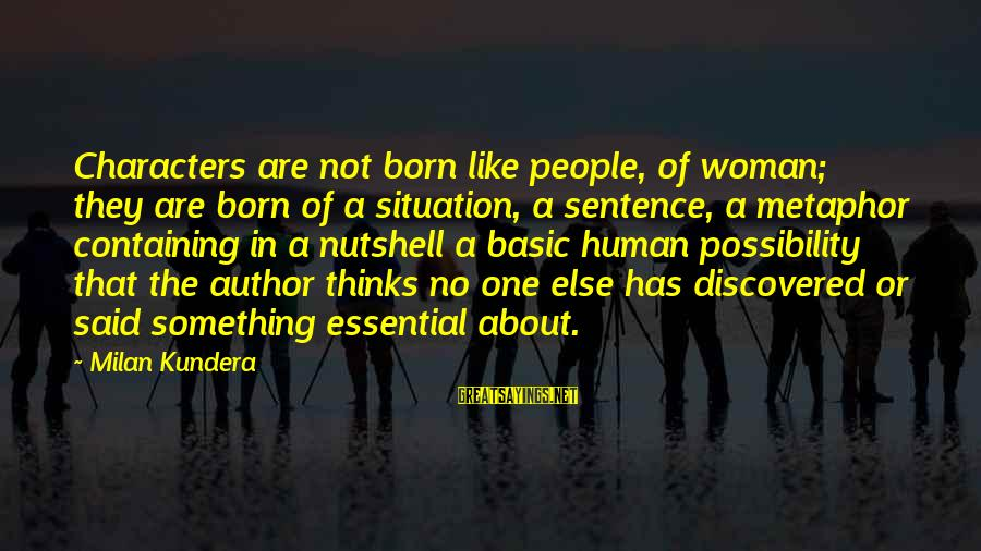 Basic People Sayings By Milan Kundera: Characters are not born like people, of woman; they are born of a situation, a