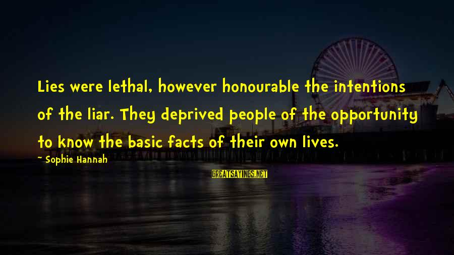 Basic People Sayings By Sophie Hannah: Lies were lethal, however honourable the intentions of the liar. They deprived people of the