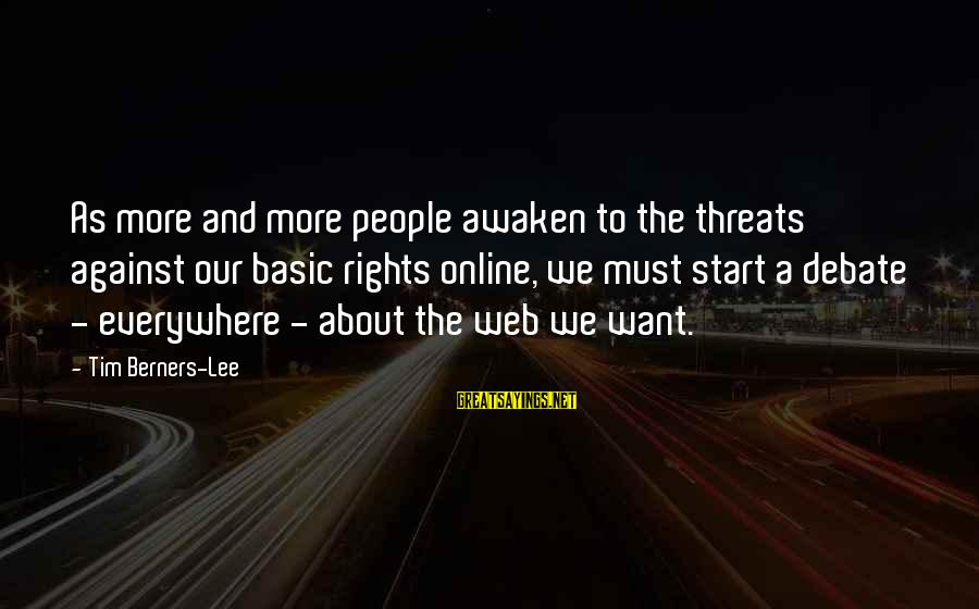 Basic People Sayings By Tim Berners-Lee: As more and more people awaken to the threats against our basic rights online, we